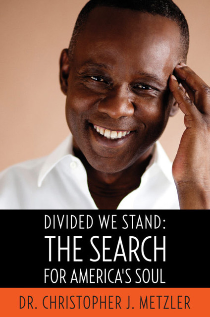 Christopher Metzler- Divided We Stand The Search for America's Soul